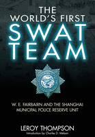 The World's First SWAT Team: W. E. Fairbairn and the Shanghai Municipal Police Reserve Unit (Hardback)