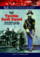 Terrible Swift Sword: Union Artillery, Cavalry and Infantry, 1861-1865 (Paperback)