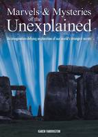 Marvels and Mysteries of the Unexplained: an Imagination-defying Exploration of Our World's Strangest Secrets (Hardback)