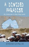 A Divided Paradise: An Irishman in the Holy Land (Paperback)