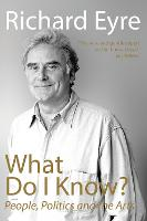 What Do I Know?: People, Politics and the Arts (Hardback)