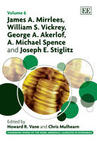 James A. Mirrlees, William S. Vickrey, George A. Akerlof, A. Michael Spence and Joseph E. Stiglitz - Pioneering Papers of the Nobel Memorial Laureates in Economics Series 6 (Hardback)