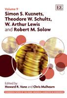 Simon S. Kuznets, Theodore W. Schultz, W. Arthur Lewis and Robert M. Solow - Pioneering Papers of the Nobel Memorial Laureates in Economics Series 9 (Hardback)