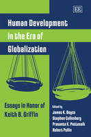 Human Development in the Era of Globalization: Essays in Honor of Keith B. Griffin (Paperback)