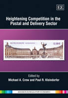Heightening Competition in the Postal and Delivery Sector - Advances in Regulatory Economics Series (Hardback)