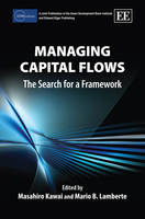 Managing Capital Flows: The Search for a Framework - ADBI series on Asian Economic Integration and Cooperation (Hardback)