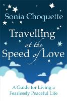 Travelling at the Speed of Love: A Guide for Living a Fearlessly Peaceful Life (Paperback)