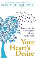 Your Heart's Desire: Instructions for Creating the Life You Really Want (Paperback)