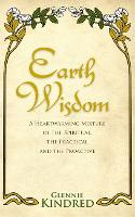Earth Wisdom: A Heart-Warming Mixture of the Spiritual, the Practical and the Proactive (Paperback)