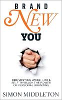 Brand New You: Reinventing Work, Life & Self through the Power of Personal Branding (Paperback)