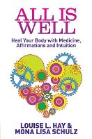 All Is Well: Heal Your Body with Medicine, Affirmations and Intuition (Paperback)