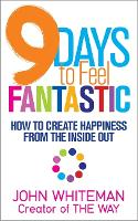 9 Days to Feel Fantastic: How to Create Happiness from the Inside Out (Paperback)