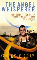 The Angel Whisperer: Incredible Stories of Hope and Love from the Angels (Paperback)
