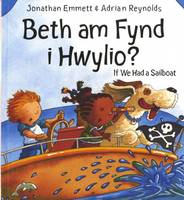 Beth am Fynd I Hwylio? / If We Had a Sailboat (Paperback)