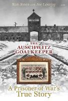 Auschwitz Goalkeeper, The - A Prisoner of War's True Story (Hardback)