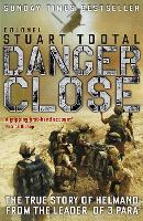 Danger Close: The True Story of Helmand from the Leader of 3 PARA (Paperback)