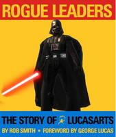 Rogue Leaders: The Story of LucasArts (Hardback)