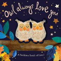 Owl Always Love You: A bedtime book of love! (Board book)