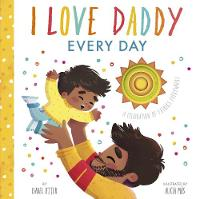 I Love Daddy Every Day: A celebration of fathers everywhere (Board book)