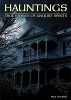 Hauntings: True Stories of Unquiet Spirits (Hardback)