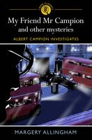 My Friend Mr Campion and Other Mysteries (Paperback)
