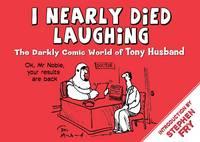 I Nearly Died Laughing: The Darkly Comic World of Tony Husband (Hardback)