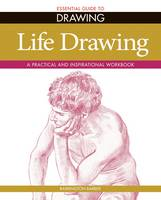 Essential Guide to Drawing: Life Drawing: A Practical and Inspirational Workbook (Paperback)