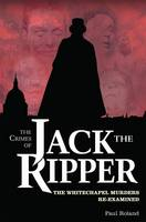 The Crimes of Jack the Ripper: The Whitechapel Murders Re-examined (Paperback)