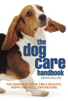 The Dog Care Handbook: The Complete Guide for a Healthy, Happy and Well-trained Dog (Spiral bound)