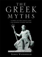 The Greek Myths: Stories of the Greek Gods and Heroes Vividly Retold (Hardback)