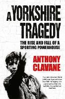 A Yorkshire Tragedy: The Rise and Fall of a Sporting Powerhouse (Hardback)