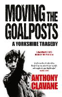 Moving The Goalposts: A Yorkshire Tragedy (Paperback)