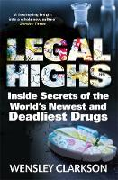 Legal Highs: Inside Secrets of the World's Newest and Deadliest Drugs (Paperback)