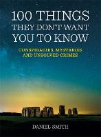 100 Things They Don't Want You To Know: Conspiracies, mysteries and unsolved crimes - 100 Things (Paperback)