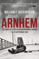 Arnhem: The Complete Story of Operation Market Garden 17-25 September 1944 (Hardback)
