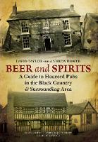Beer and Spirits: A Guide to Haunted Pubs in the Black Country and Surrounding Area (Paperback)