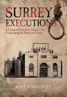 Surrey Executions: A Complete List of Those Hanged in the County During the Nineteenth Century (Paperback)