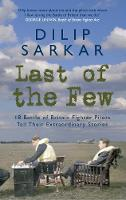 Last of the Few: 18 Battle of Britain Fighter Pilots Tell Their Extraordinary Stories (Hardback)