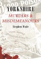 Yorkshire Murders & Misdemeanours - Murders & Misdemeanours (Paperback)