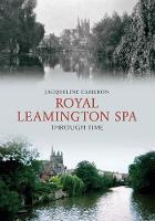 Royal Leamington Spa Through Time - Through Time (Paperback)