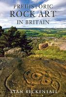 Prehistoric Rock Art in Britain: Sermons in Stone (Paperback)