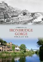 Ironbridge Gorge Through Time - Through Time (Paperback)
