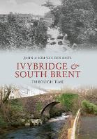 Ivybridge and South Brent Through Time - Through Time (Paperback)