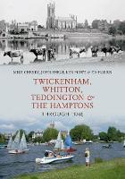 Twickenham, Whitton, Teddington & the Hamptons Through Time - Through Time (Paperback)