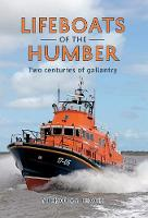 Lifeboats of the Humber: Two Centuries of Gallantry (Paperback)
