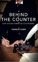 Behind the Counter: Shop Lives from Market Stall to Supermarket (Paperback)