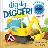Dig Dig Digger! - A Gareth Lucas Noisy Book 2