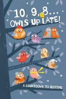 10, 9, 8 ... Owls Up Late!: A Countdown to Bedtime (Hardback)