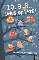 10, 9, 8 ... Owls Up Late!: A Countdown to Bedtime (Paperback)