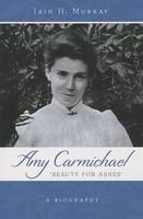 Amy Carmichael: Beauty for Ashes - A Biography (Book)